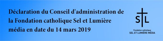 Déclaration du Conseil d'administration de la Fondation catholique Sel et Lumière média 1er mars 2019